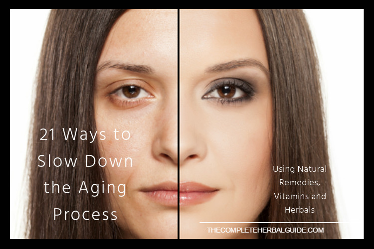 21 Ways to Slow Down the Aging Process with Natural Remedies, Vitamins and Herbals
