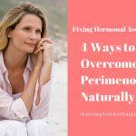 4 Ways to Overcome Perimenopause Naturally