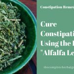 "Cure Constipation Using the Herb ""Alfalfa Leaf"""