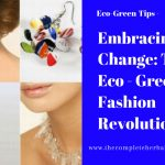 Embracing Change: The Eco - Green Fashion Revolution