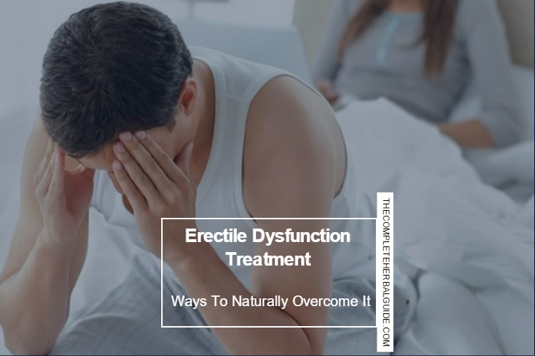 Erectile Dysfunction Treatment: Ways To Naturally Overcome It