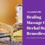 Healing Massage Oils: Herbal Home Remedies