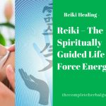Reiki – The Spiritually Guided Life Force Energy