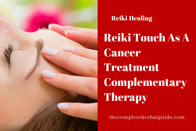 Reiki Touch As A Cancer Treatment Complementary Therapy