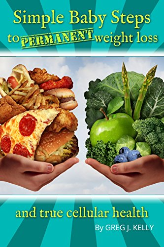 Simple Baby Steps to Permanent Weight Loss and True Cellular Health