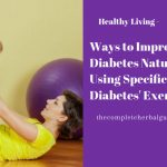 Ways to Improve Diabetes Naturally Using Specific Diabetes' Exercises