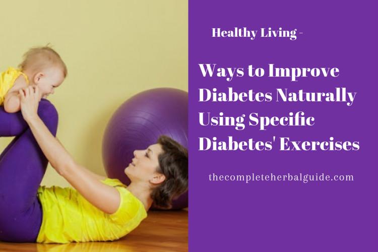 Ways to Improve Diabetes Naturally Using Specific Diabetes' Exercises