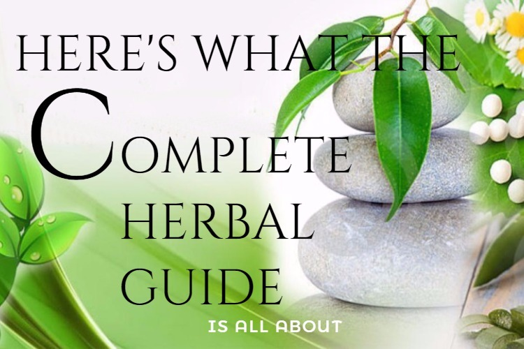 HERE'S WHAT THE COMPLETE HERBAL GUIDE IS ALL ABOUT