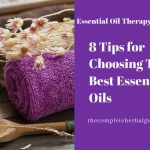 8 Tips for Choosing The Best Essential Oils