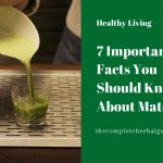 7 Important Facts You Should Know About Matcha