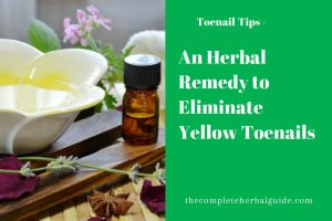 An Herbal Remedy to Eliminate Yellow Toenails