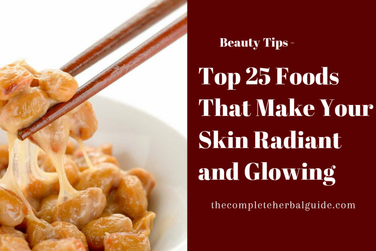 Top 25 Foods That Make Your Skin Radiant and Glowing