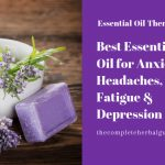 Best Essential Oil for Anxiety, Headaches, Fatigue & Depression