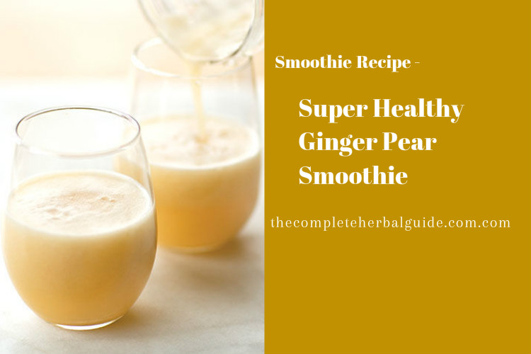 Super Healthy Ginger Pear Smoothie