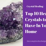 Top 10 Healing Crystals to Have In Your Home