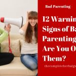 12 Warning Signs of Bad Parenting! Are You One of Them?