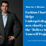 "Fashion Charity Helps Underprivileged A new charity called the ""Believe in Yourself Project"""