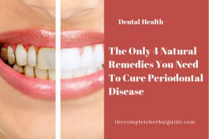 The Only 4 Natural Remedies You Need To Cure Periodontal Disease