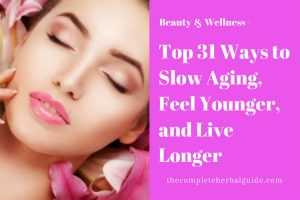 Top 31 Ways to Slow Aging, Feel Younger, and Live Longer