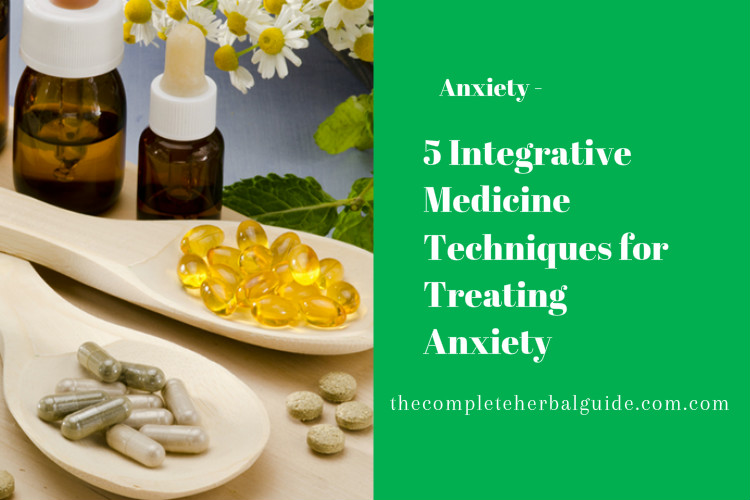 5 Integrative Medicine Techniques for Treating Anxiety
