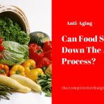 Can Food Slow Down The Aging Process?