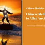 Chinese Medicine to Allay Anxiety