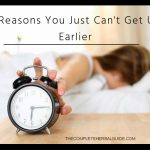 3 Reasons You Just Can't Get Up Earlier