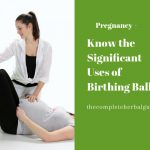 Know the Significant Uses of Birthing Ball