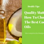 Quality Matters - How To Choose The Best Coconut Oils