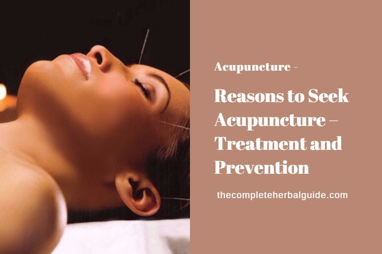 Reasons to Seek Acupuncture – Treatment and Prevention