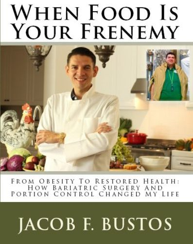 When Food Is Your Frenemy: From Obesity to Restored Health: How Bariatric Surgery and Portion Control Changed My Life