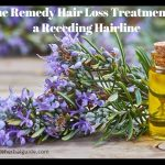 Home Remedies Hair Loss Treatments for a Receding Hairline