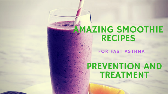 Smoothies for asthma prevention and treatment