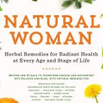 NATURAL WOMAN Herbal Remedies for Radiant Health at Every Age and Stage of Life