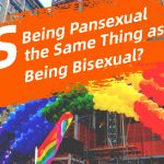 Is Being Pansexual the Same Thing as Being Bisexual